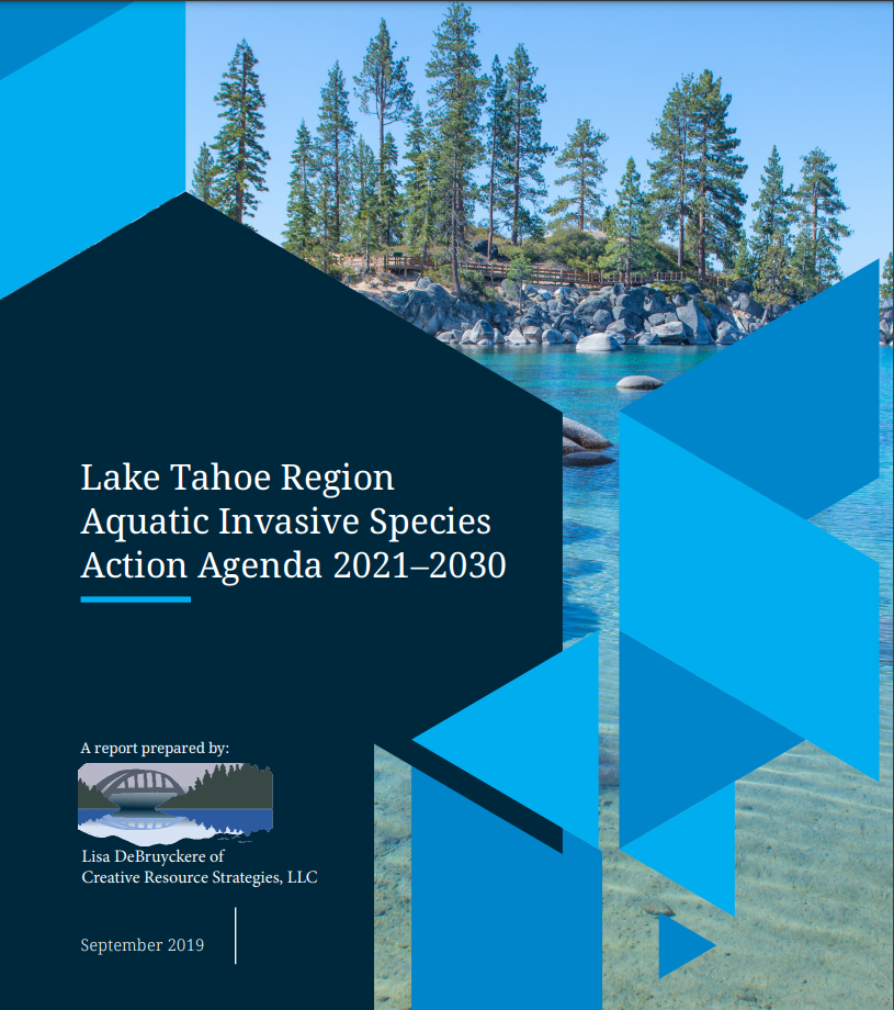 """Image shows the cover of a document that reads """"Lake Tahoe Region Aquatic Invasive Species Action Agenda 2021-2030. A report prepared by: Lisa DeBruyckere of Creative Resource Strategies, LLC. September 2019"""". The cover is different shades of blue with white writing and a background image of Sand Harbor in Lake Tahoe on the right hand side."""